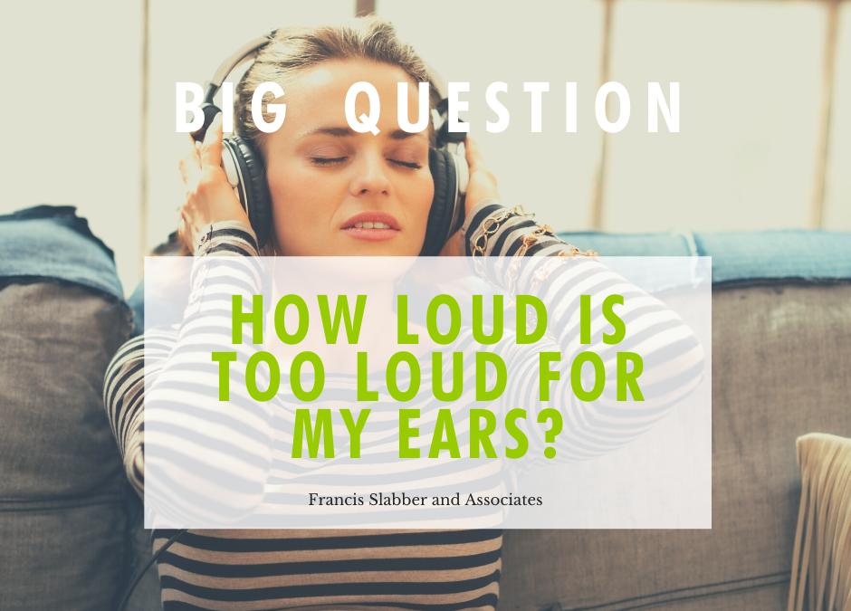 How Loud is Too Loud for My Ears?
