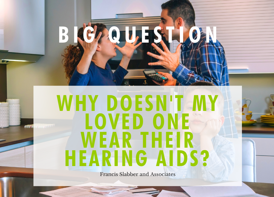 Why doesn't my loved one wear their hearing aids?