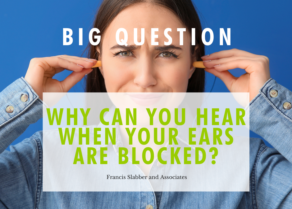 Why can you hear when your ears are blocked?